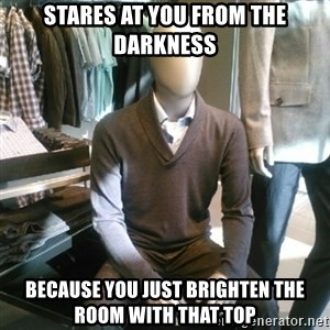 Trenderman - Stares at you from the darkness because you just brighten the room with that top