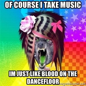 Insanity Scene Wolf - of course i take music im just like blood on the dancefloor