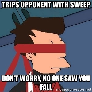 fryshi - Trips opponent with sweep Don't worry, no one saw you fall