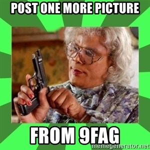 Madea - POST One MORE picture From 9fag