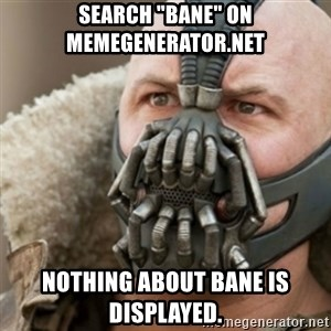 """Bane - search """"Bane"""" on memegenerator.net nothing about bane is displayed."""