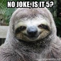 Sexual Sloth - No joke, is it 5?