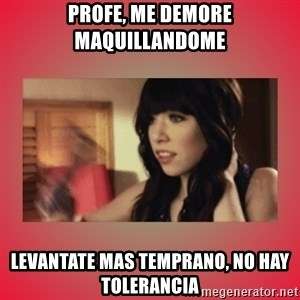 Call Me Maybe Girl - PROFE, ME DEMORE MAQUILLANDOME LEVANTATE MAS TEMPRANO, NO HAY TOLERANCIA