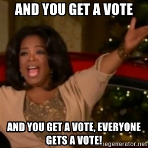 The Giving Oprah - And You get a vote and you get a vote, everyone gets a vote!