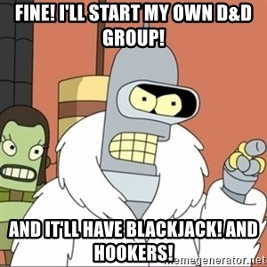 Bender PIMP 2 - Fine! i'll start my own D&D group! and it'll have blackjack! and hookers!
