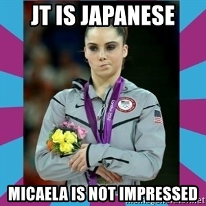 Makayla Maroney  - JT is japaNese Micaela is not impressed