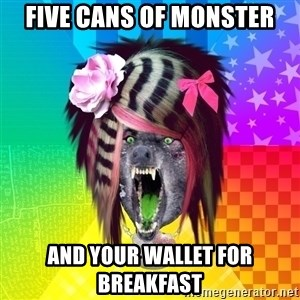 Insanity Scene Wolf - five cans of monster and your wallet for breakfast
