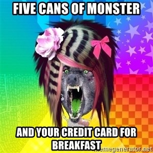 Insanity Scene Wolf - Five cans of monster and your credit card for breakfast