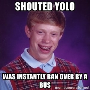 Bad Luck Brian - Shouted YOLO Was instantly ran over by a bus