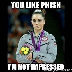 i'm not impressed - You like phish i'm not impressed