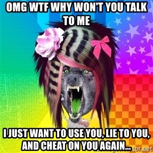 Insanity Scene Wolf - omg wtf why won't you talk to me I just want to use you, lie to you, and cheat on you again...