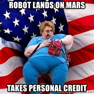 Obese American - Robot lands on mars Takes personal credit