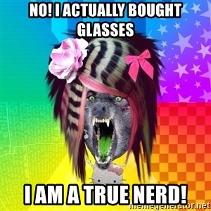 Insanity Scene Wolf - No! I actually bought glasses I am a true nerd!
