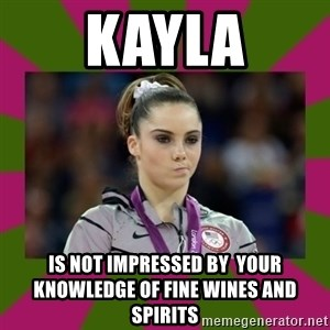 Kayla Maroney - Kayla is not impressed by  your knowledge of fine wines and spirits