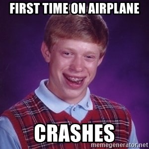 Bad Luck Brian - First Time on Airplane crashes