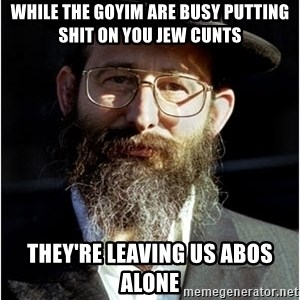 Like-A-Jew - while the goyim are busy putting shit on you jew cunts they're leaving us abos alone