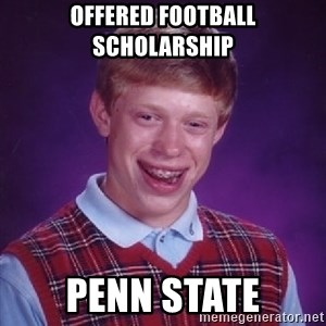 Bad Luck Brian - offered football scholarship penn state