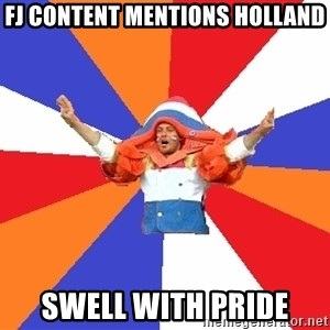 dutchproblems.tumblr.com - FJ CONTENT MENTIONS HOLLAND swell with pride