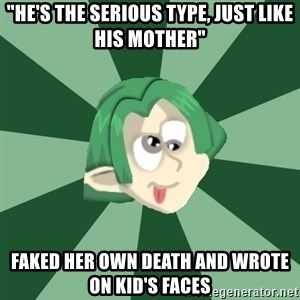 """Derpy Noike - """"He's the serious type, just like his mother"""" Faked her own death and wrote on kid's faces"""