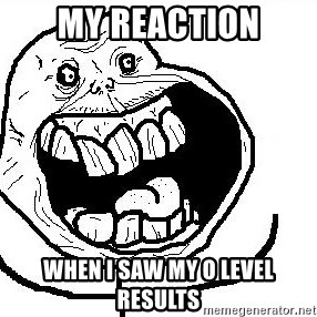 Happy Forever Alone - my reaction when i saw my o level results