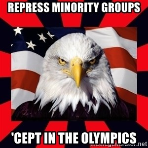 Bald Eagle - repress minority groups 'cept in the olympics