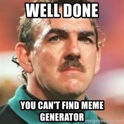 Neville Southall - well done you can't find meme generator