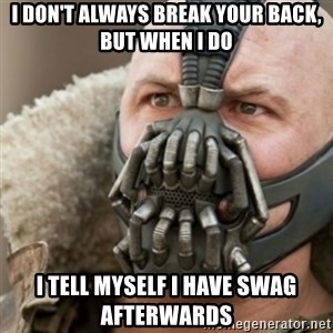 Bane - i don't always break your back, but when i do i tell myself i have swag afterwards