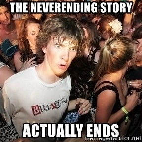 Sudden Realization Ralph - the neverending story actually ends