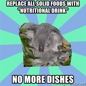 "Clinically Depressed Koala - replace all solid foods with ""nutritional drink"" no more dishes"