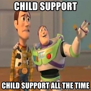 X, X Everywhere  - child support child support all the time