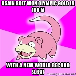 Slowpoke - Usain Bolt won Olympic gold in 100 m With a new world record 9.69!