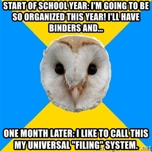 """Bipolar Owl - Start of school year: I'm going to be so organized this year! I'll have binders and... One month later: I like to call this my universal """"filing"""" system."""