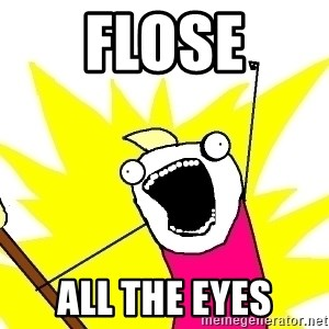 X ALL THE THINGS - flose all the eyes