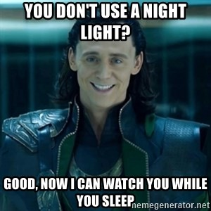 creepy smile loki - you don't use a night light? good, now i can watch you while you sleep