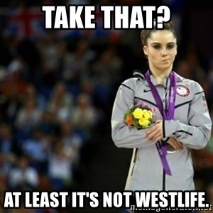 unimpressed McKayla Maroney 2 - Take That? At least it's not westlife.