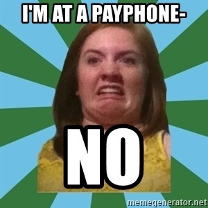 Disgusted Ginger - I'm at a payphone- no