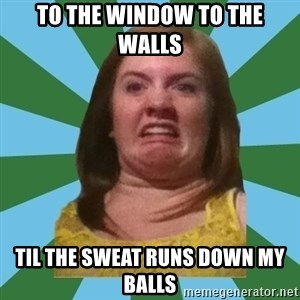 Disgusted Ginger - To the window to the walls til the sweat runs down my balls