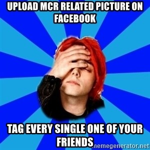 imforig - upload mcr related picture on facebook tag every single one of your friends