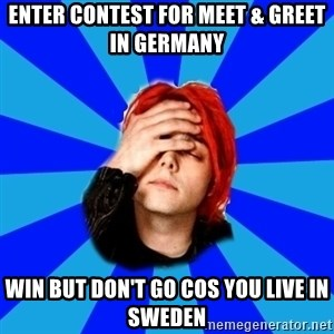 imforig - enter contest for meet & Greet in Germany Win but don't go cos you live in Sweden