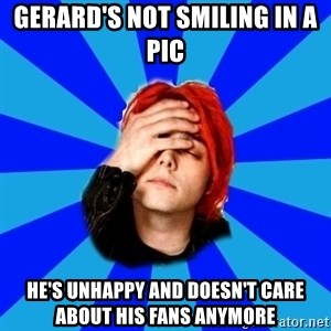 imforig - gerard's not smiling in a pic he's unhappy and doesn't care about his fans anymore