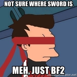 fryshi - NOT SURE WHERE SWORD IS MEH, JUST BF2