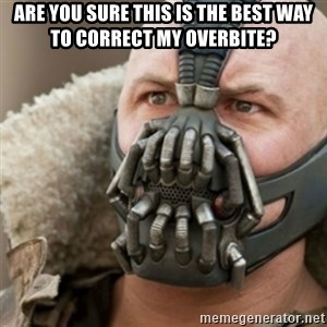 Bane - Are you sure this is the best way to correct my overbite?