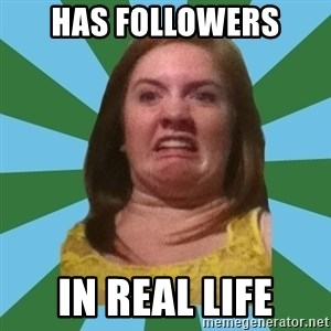 Disgusted Ginger - has followers in real life