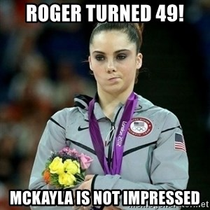 McKayla Maroney Not Impressed - ROGER TURNED 49! MCKAYLA IS NOT IMPRESSED