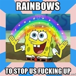 Spongebob Imagination - Rainbows to stop us fucking up