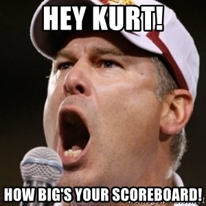 Pauw Whoads - Hey kurt! how big's your scoreboard!