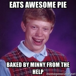 Bad Luck Brian - eats awesome pie baked by minny from the help