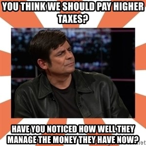 Gillespie Says No - You think we should pay higher taxes? Have you noticed how well they manage the money they have now?