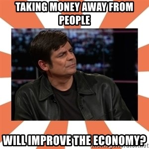 Gillespie Says No - Taking money away from people WILL improve the economy?