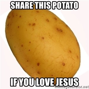 potato meme - Share this potato If you love Jesus